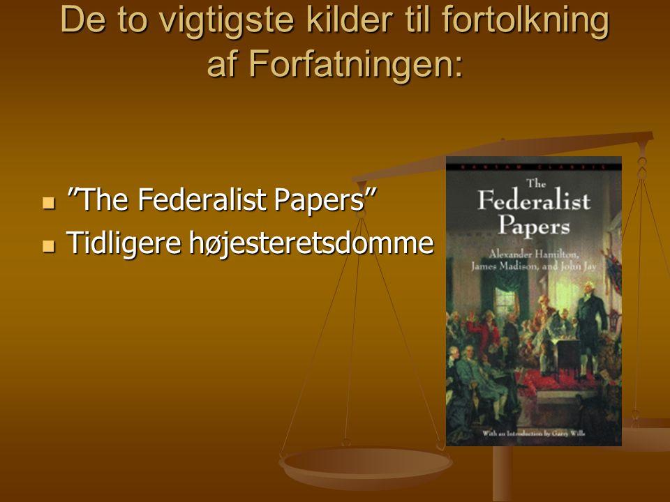 De to vigtigste kilder til fortolkning af Forfatningen: The Federalist Papers The Federalist Papers Tidligere højesteretsdomme Tidligere højesteretsdomme