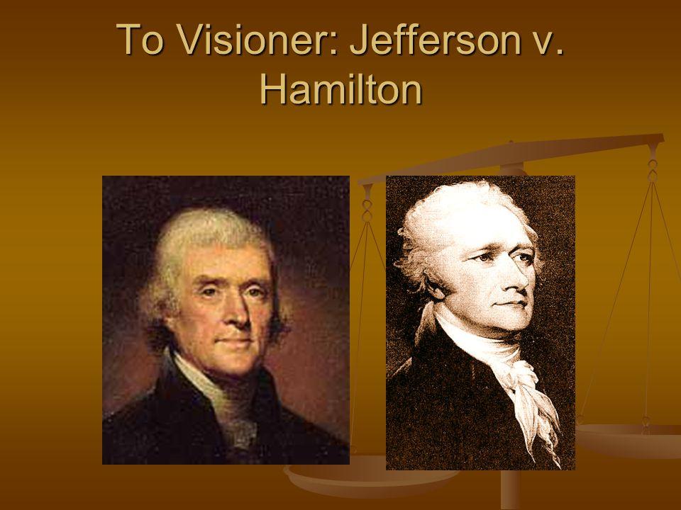 To Visioner: Jefferson v. Hamilton