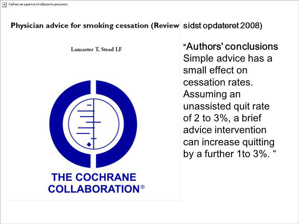sidst opdateret 2008) Authors conclusions Simple advice has a small effect on cessation rates.