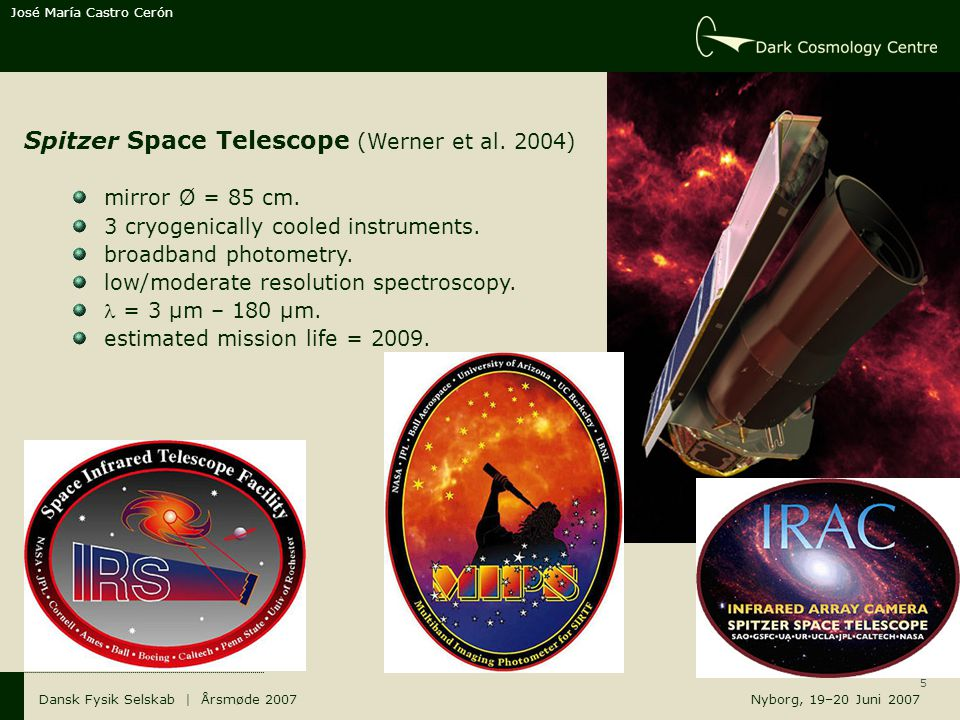 5 Dansk Fysik Selskab | Årsmøde 2007 Nyborg, 19–20 Juni 2007 Spitzer Space Telescope (Werner et al.