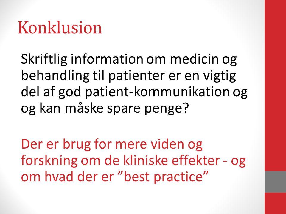 Konklusion Skriftlig information om medicin og behandling til patienter er en vigtig del af god patient-kommunikation og og kan måske spare penge.