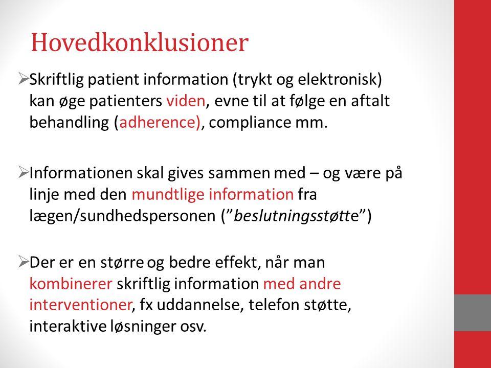 Hovedkonklusioner  Skriftlig patient information (trykt og elektronisk) kan øge patienters viden, evne til at følge en aftalt behandling (adherence), compliance mm.