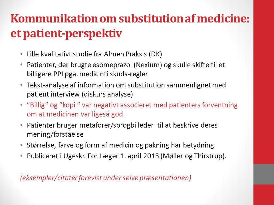 Kommunikation om substitution af medicine: et patient-perspektiv Lille kvalitativt studie fra Almen Praksis (DK) Patienter, der brugte esomeprazol (Nexium) og skulle skifte til et billigere PPI pga.