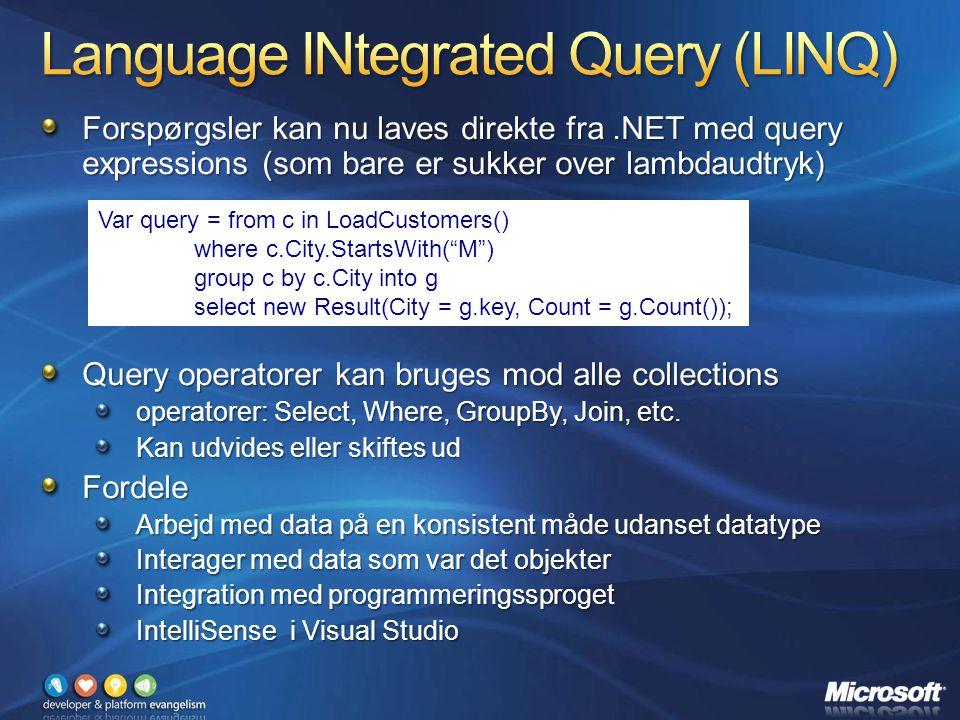 Forspørgsler kan nu laves direkte fra.NET med query expressions (som bare er sukker over lambdaudtryk) Query operatorer kan bruges mod alle collections operatorer: Select, Where, GroupBy, Join, etc.
