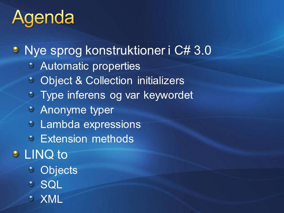 Nye sprog konstruktioner i C# 3.0 Automatic properties Object & Collection initializers Type inferens og var keywordet Anonyme typer Lambda expressions Extension methods LINQ to Objects SQL XML