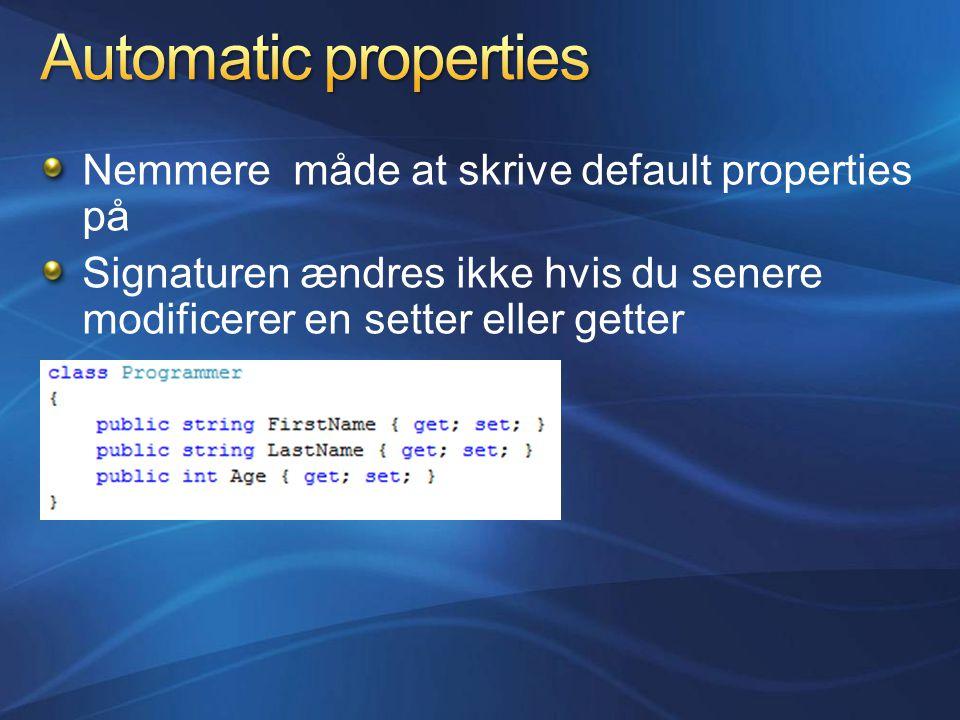 Nemmere måde at skrive default properties på Signaturen ændres ikke hvis du senere modificerer en setter eller getter