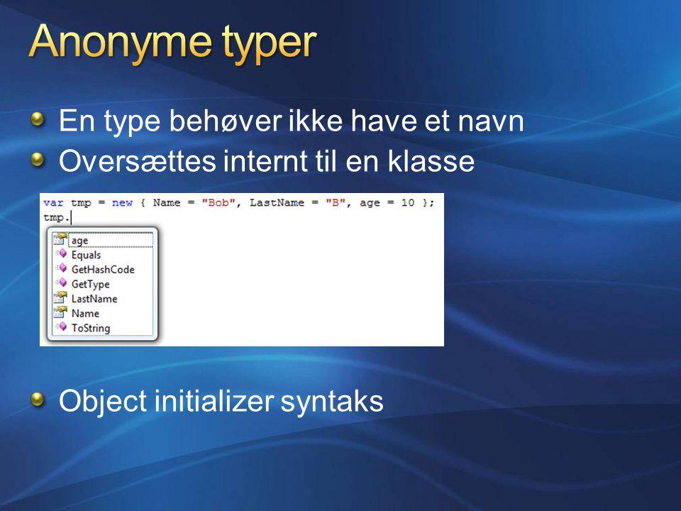 En type behøver ikke have et navn Oversættes internt til en klasse Object initializer syntaks
