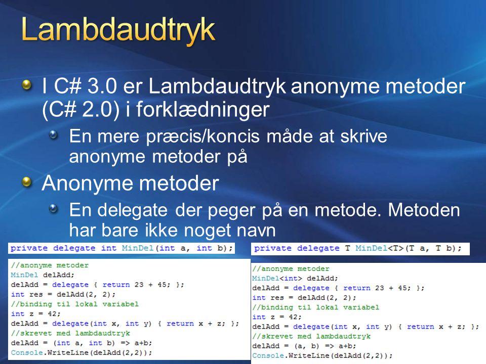 I C# 3.0 er Lambdaudtryk anonyme metoder (C# 2.0) i forklædninger En mere præcis/koncis måde at skrive anonyme metoder på Anonyme metoder En delegate der peger på en metode.
