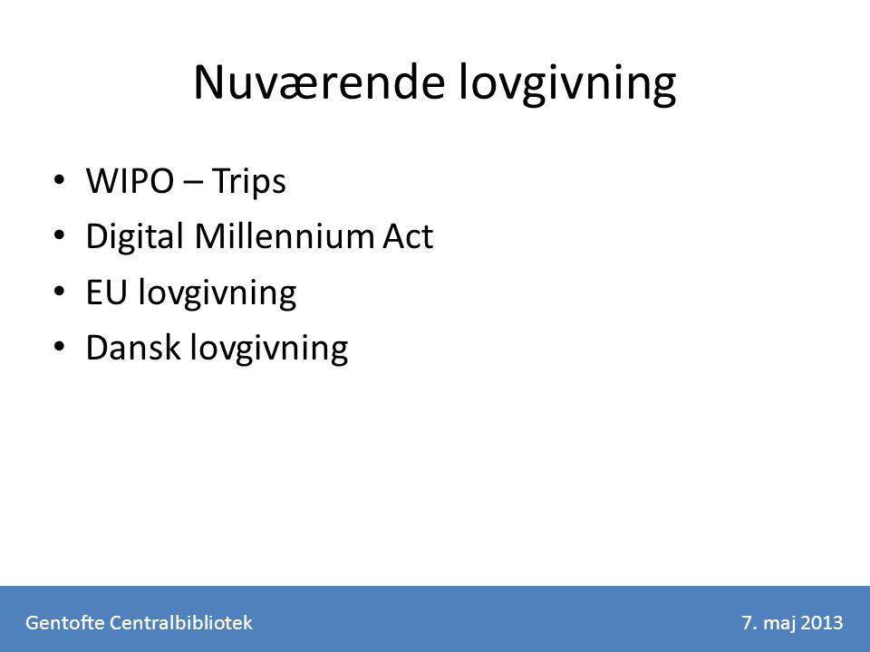 Nuværende lovgivning WIPO – Trips Digital Millennium Act EU lovgivning Dansk lovgivning Gentofte Centralbibliotek7.