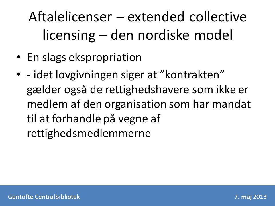 Aftalelicenser – extended collective licensing – den nordiske model En slags ekspropriation - idet lovgivningen siger at kontrakten gælder også de rettighedshavere som ikke er medlem af den organisation som har mandat til at forhandle på vegne af rettighedsmedlemmerne Gentofte Centralbibliotek7.