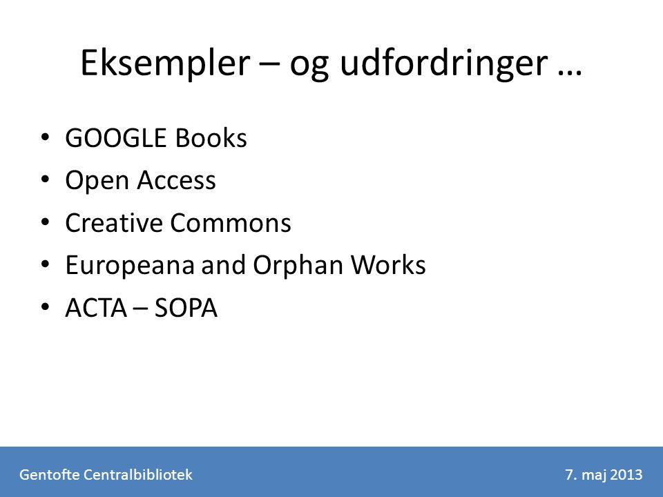 Eksempler – og udfordringer … GOOGLE Books Open Access Creative Commons Europeana and Orphan Works ACTA – SOPA Gentofte Centralbibliotek7.