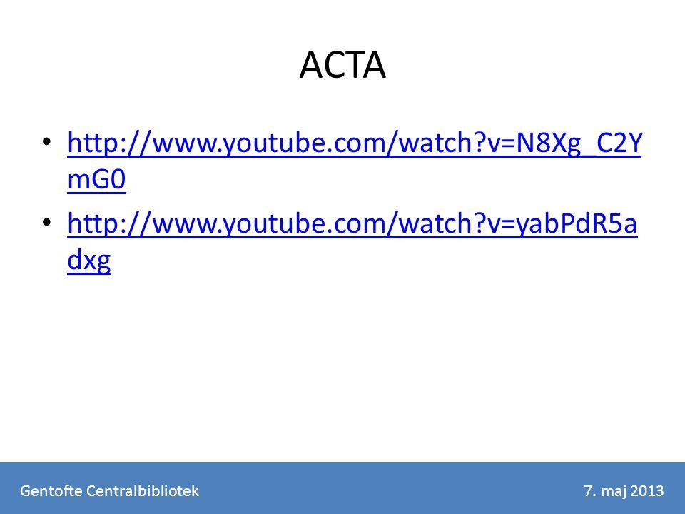ACTA http://www.youtube.com/watch v=N8Xg_C2Y mG0 http://www.youtube.com/watch v=N8Xg_C2Y mG0 http://www.youtube.com/watch v=yabPdR5a dxg http://www.youtube.com/watch v=yabPdR5a dxg Gentofte Centralbibliotek7.