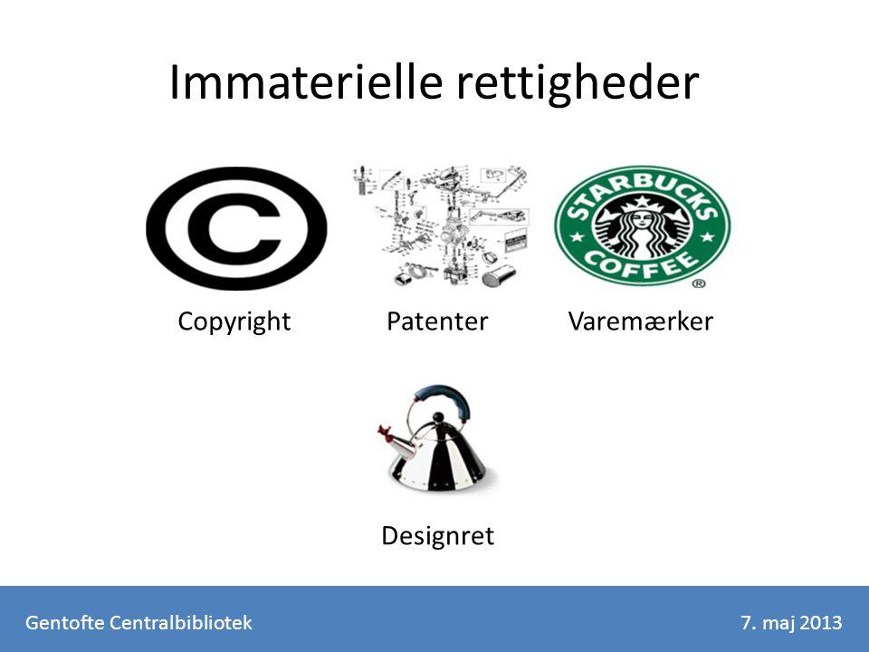 Immaterielle rettigheder Gentofte Centralbibliotek7. maj 2013 CopyrightPatenterVaremærker Designret