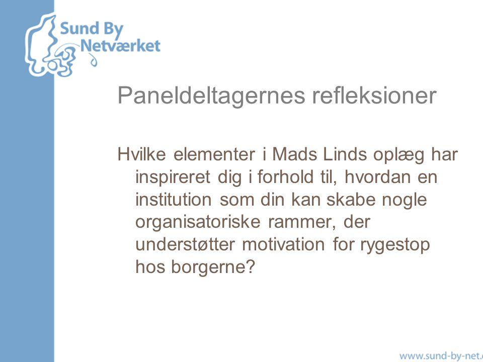 Paneldeltagernes refleksioner Hvilke elementer i Mads Linds oplæg har inspireret dig i forhold til, hvordan en institution som din kan skabe nogle organisatoriske rammer, der understøtter motivation for rygestop hos borgerne