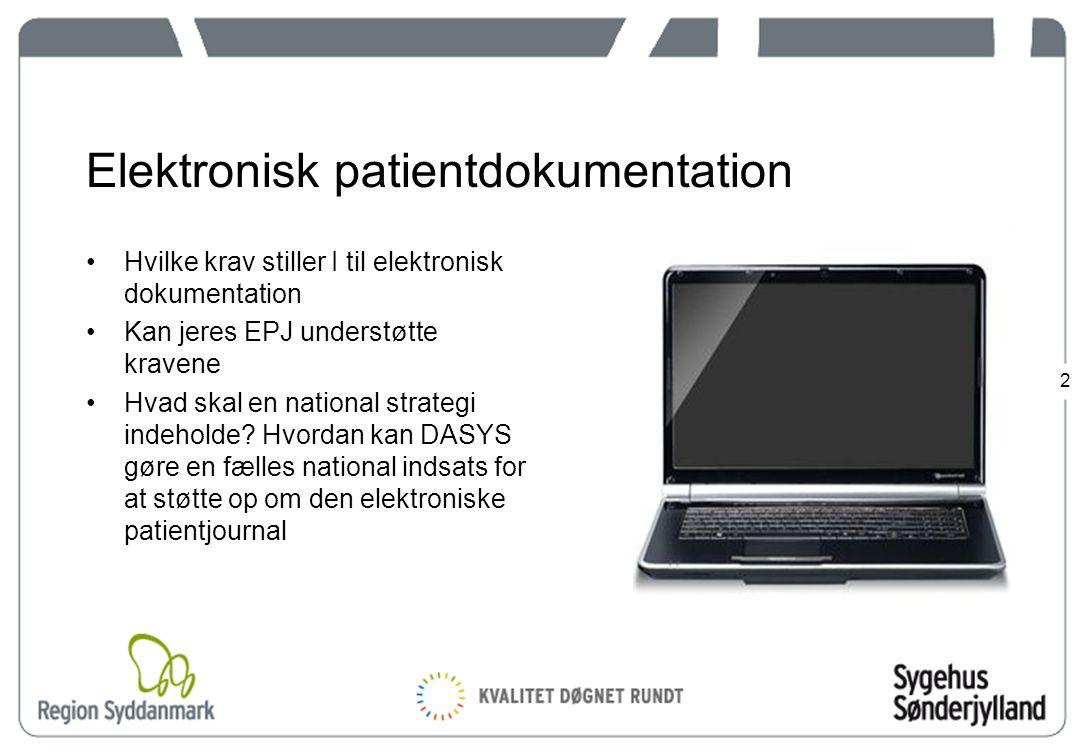 2 Elektronisk patientdokumentation Hvilke krav stiller I til elektronisk dokumentation Kan jeres EPJ understøtte kravene Hvad skal en national strategi indeholde.