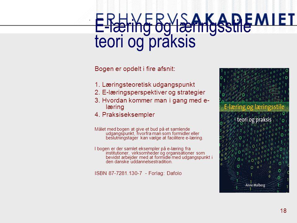 18 E-læring og læringsstile teori og praksis Bogen er opdelt i fire afsnit: 1.