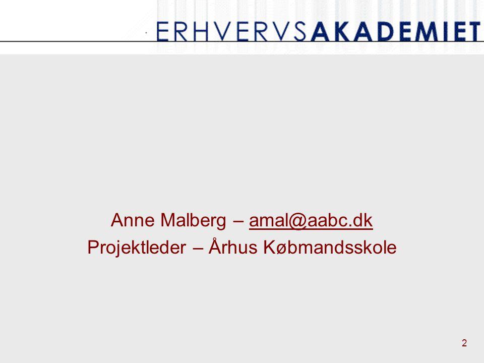 2 Anne Malberg – amal@aabc.dkamal@aabc.dk Projektleder – Århus Købmandsskole