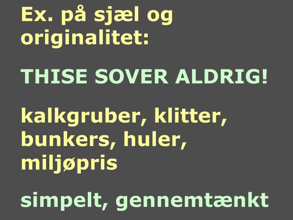 Ex. på sjæl og originalitet: THISE SOVER ALDRIG.