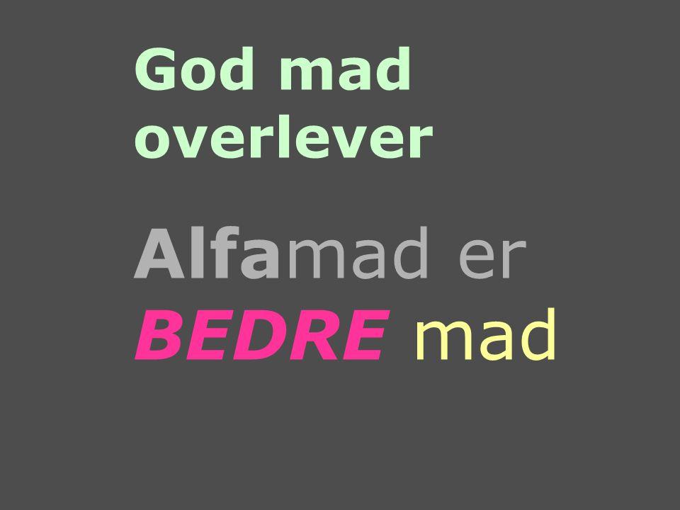 God mad overlever Alfamad er BEDRE mad