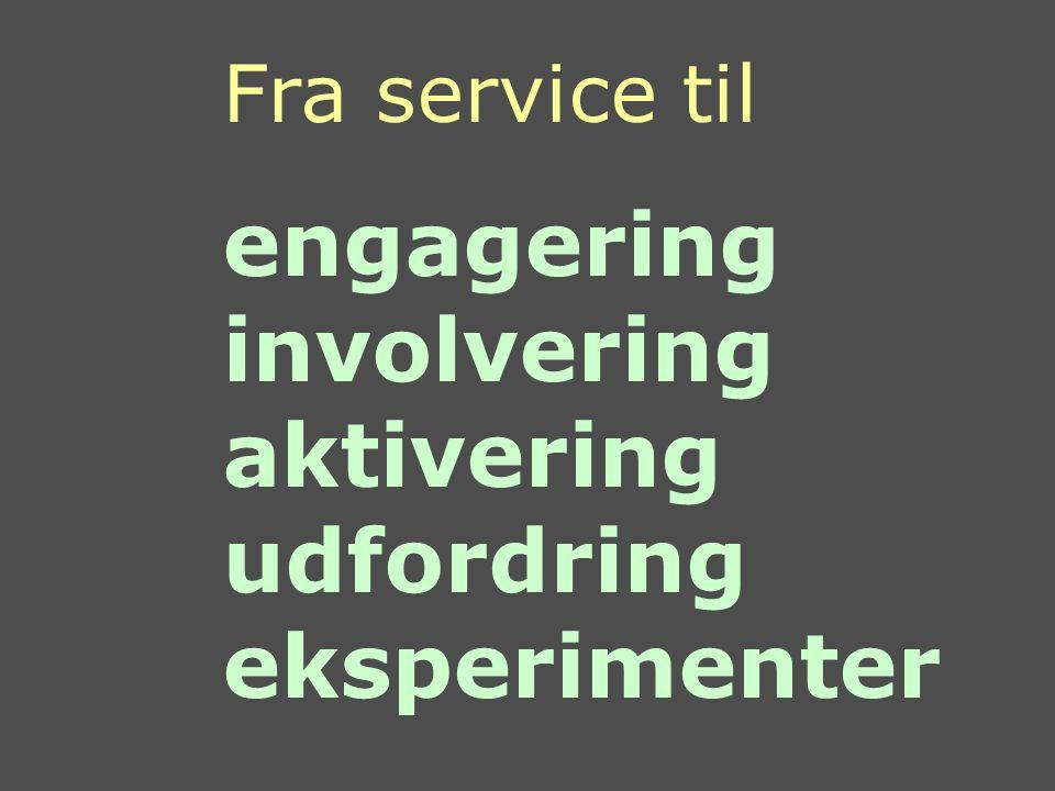 Fra service til engagering involvering aktivering udfordring eksperimenter