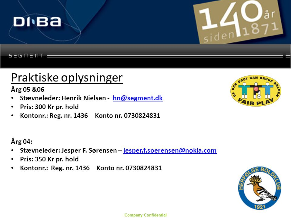 Company Confidential Praktiske oplysninger Årg 05 &06 Stævneleder: Henrik Nielsen - hn@segment.dkhn@segment.dk Pris: 300 Kr pr.