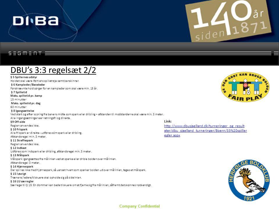 Company Confidential DBU's 3:3 regelsæt 2/2 § 5 Spillernes udstyr Holdet skal være iført ens spilletrøje samt benskinner.