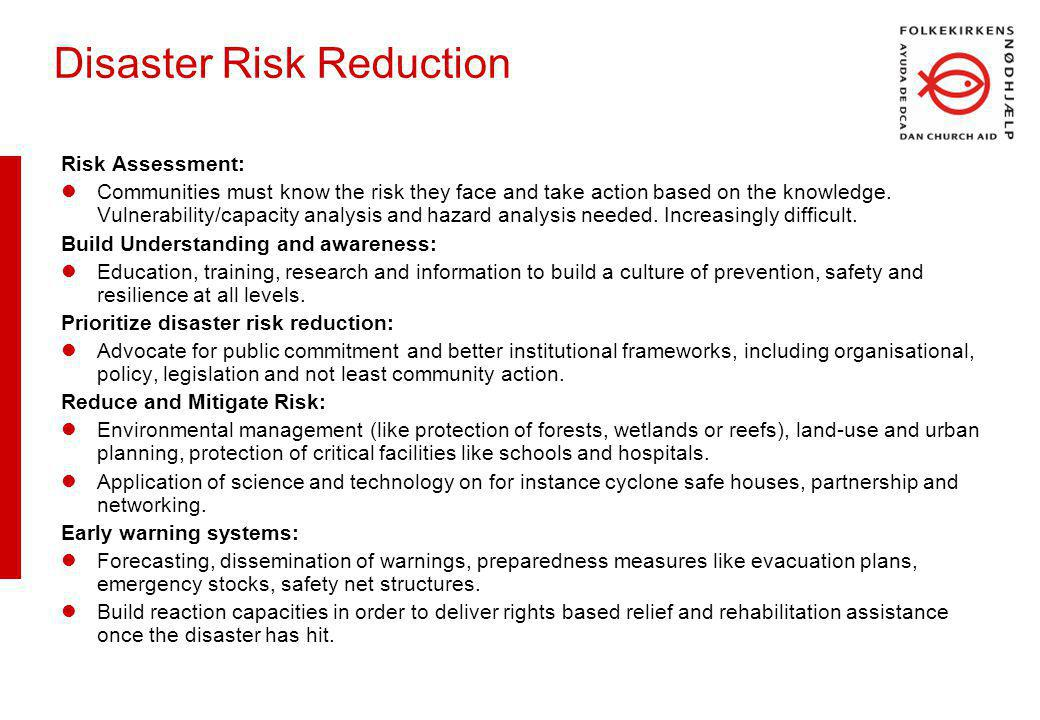 Disaster Risk Reduction Risk Assessment: Communities must know the risk they face and take action based on the knowledge.