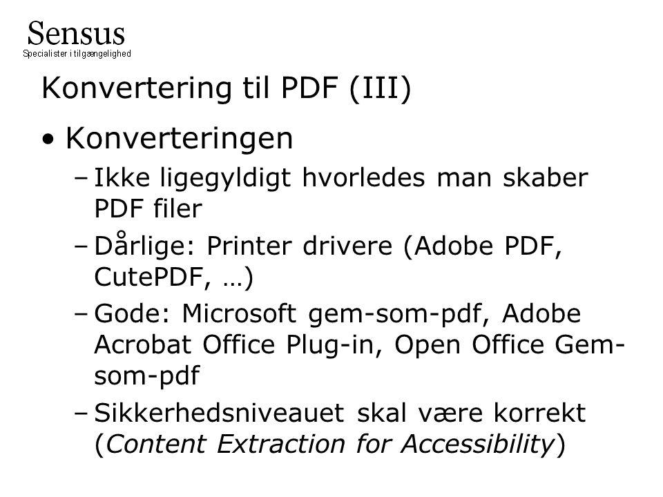 Konvertering til PDF (III) Konverteringen –Ikke ligegyldigt hvorledes man skaber PDF filer –Dårlige: Printer drivere (Adobe PDF, CutePDF, …) –Gode: Microsoft gem-som-pdf, Adobe Acrobat Office Plug-in, Open Office Gem- som-pdf –Sikkerhedsniveauet skal være korrekt (Content Extraction for Accessibility)