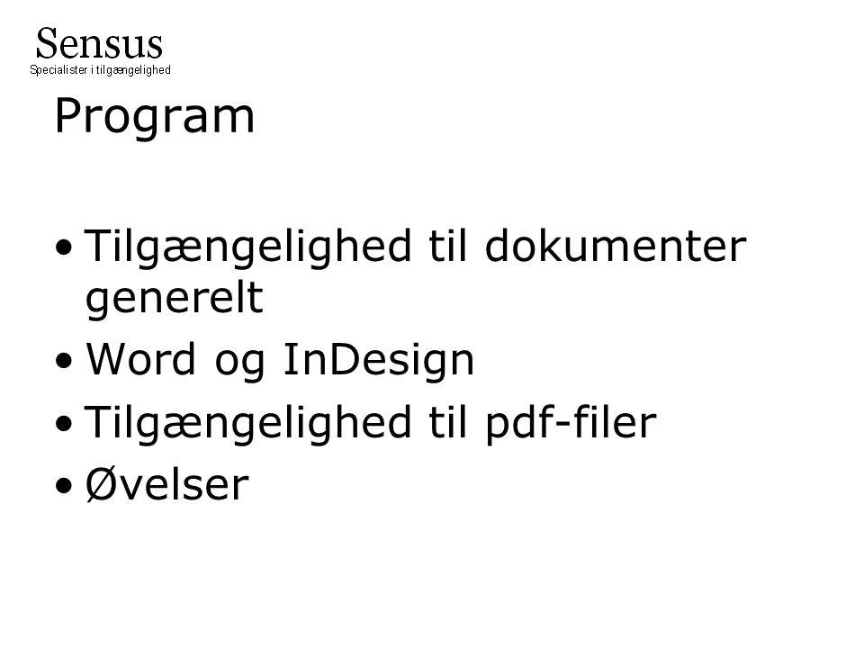 Program Tilgængelighed til dokumenter generelt Word og InDesign Tilgængelighed til pdf-filer Øvelser