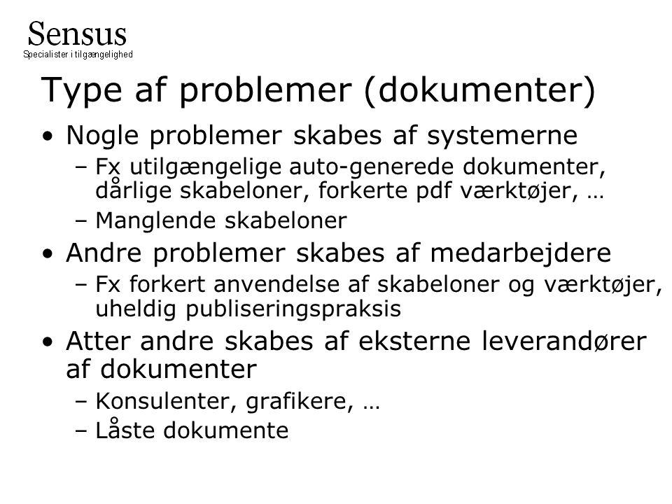 Type af problemer (dokumenter) Nogle problemer skabes af systemerne –Fx utilgængelige auto-generede dokumenter, dårlige skabeloner, forkerte pdf værktøjer, … –Manglende skabeloner Andre problemer skabes af medarbejdere –Fx forkert anvendelse af skabeloner og værktøjer, uheldig publiseringspraksis Atter andre skabes af eksterne leverandører af dokumenter –Konsulenter, grafikere, … –Låste dokumente