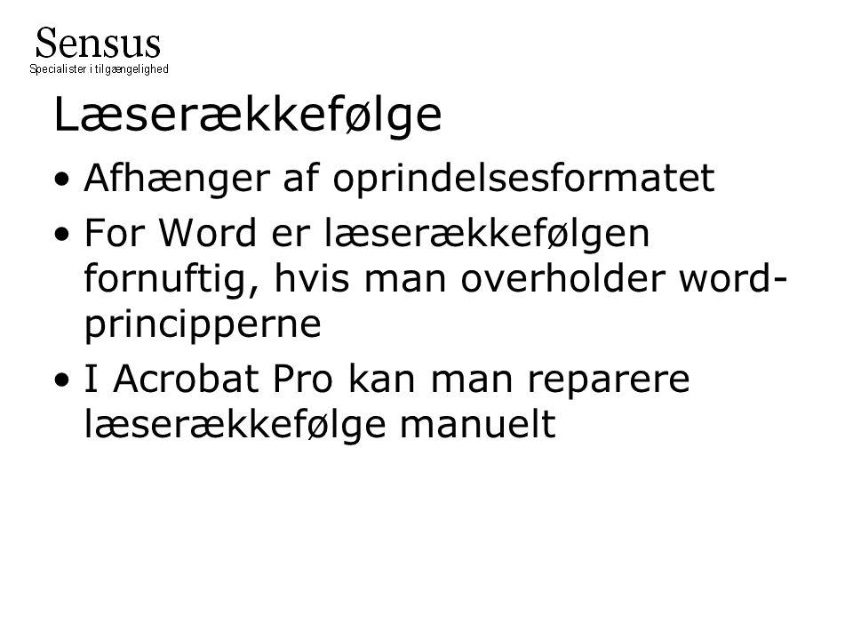 Læserækkefølge Afhænger af oprindelsesformatet For Word er læserækkefølgen fornuftig, hvis man overholder word- principperne I Acrobat Pro kan man reparere læserækkefølge manuelt