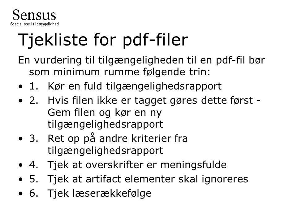 Tjekliste for pdf-filer En vurdering til tilgængeligheden til en pdf-fil bør som minimum rumme følgende trin: 1.Kør en fuld tilgængelighedsrapport 2.Hvis filen ikke er tagget gøres dette først - Gem filen og kør en ny tilgængelighedsrapport 3.Ret op på andre kriterier fra tilgængelighedsrapport 4.Tjek at overskrifter er meningsfulde 5.Tjek at artifact elementer skal ignoreres 6.Tjek læserækkefølge