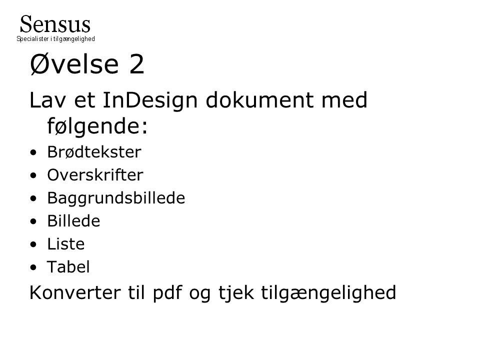 Øvelse 2 Lav et InDesign dokument med følgende: Brødtekster Overskrifter Baggrundsbillede Billede Liste Tabel Konverter til pdf og tjek tilgængelighed