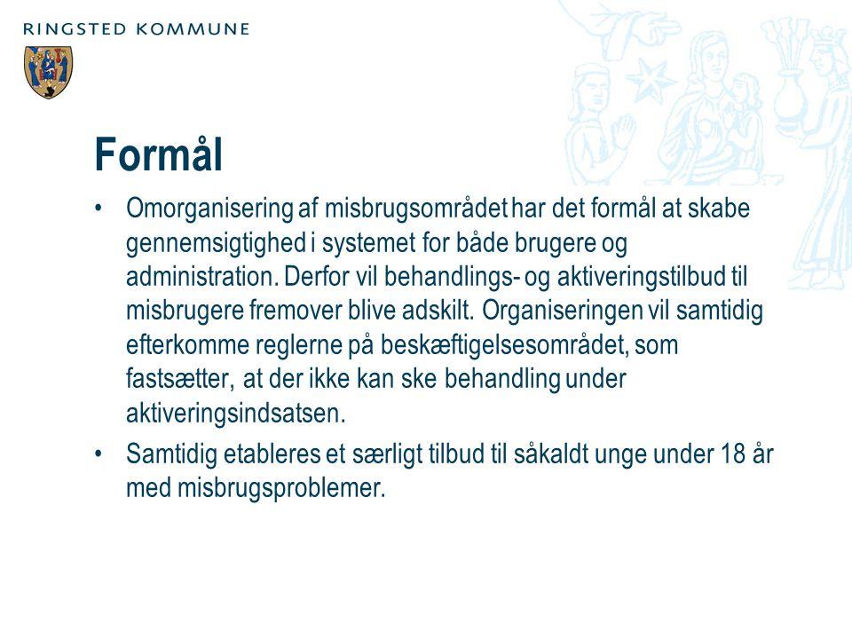 Formål Omorganisering af misbrugsområdet har det formål at skabe gennemsigtighed i systemet for både brugere og administration.