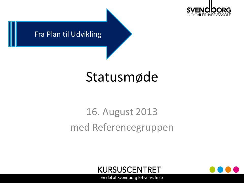 Statusmøde 16. August 2013 med Referencegruppen Fra Plan til Udvikling