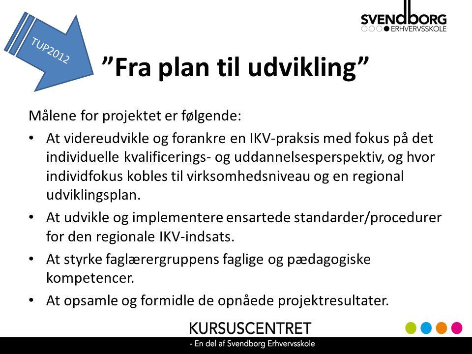 Fra plan til udvikling Målene for projektet er følgende: At videreudvikle og forankre en IKV-praksis med fokus på det individuelle kvalificerings- og uddannelsesperspektiv, og hvor individfokus kobles til virksomhedsniveau og en regional udviklingsplan.