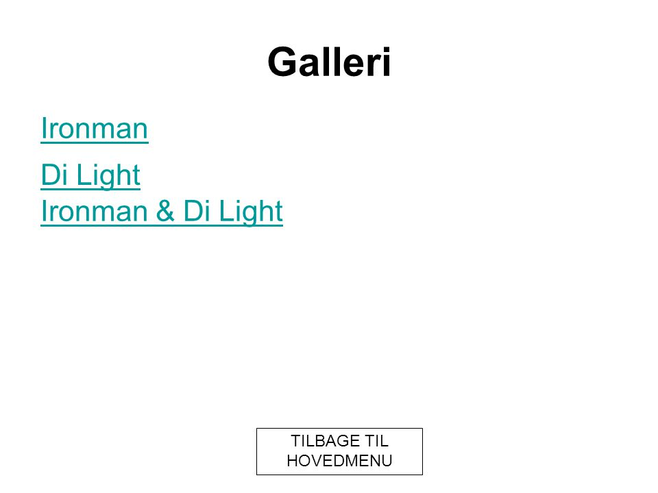 Galleri Ironman Di Light Ironman & Di Light TILBAGE TIL HOVEDMENU
