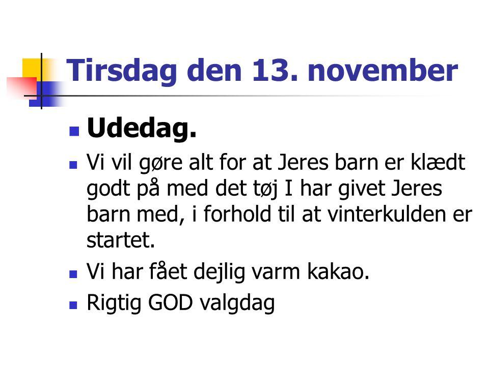 Tirsdag den 13. november Udedag.