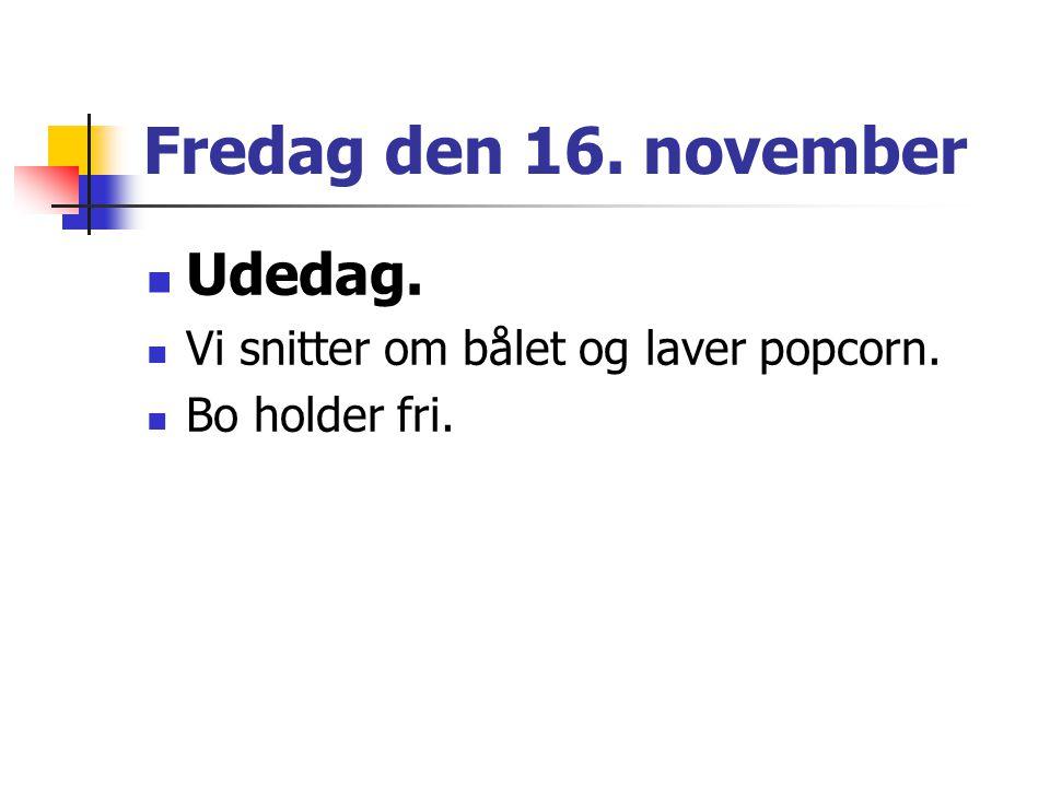 Fredag den 16. november Udedag. Vi snitter om bålet og laver popcorn. Bo holder fri.