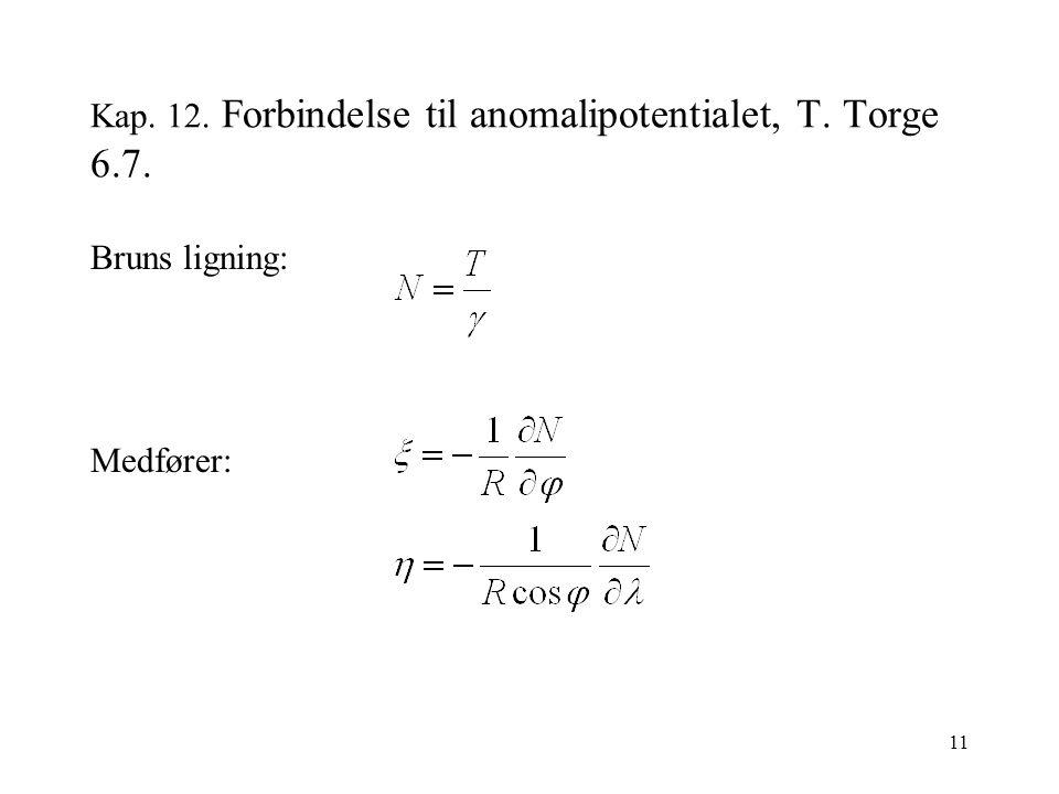 11 Kap. 12. Forbindelse til anomalipotentialet, T. Torge 6.7. Bruns ligning: Medfører: