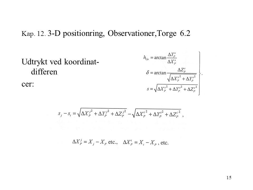 15 Kap. 12. 3-D positionring, Observationer,Torge 6.2 Udtrykt ved koordinat- differen cer: