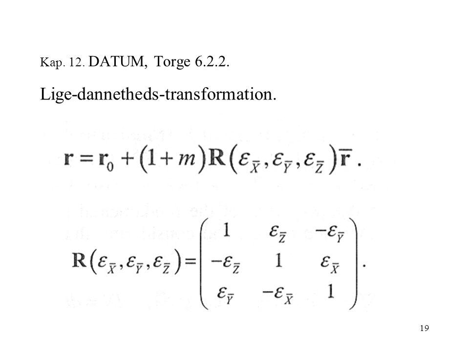 19 Kap. 12. DATUM, Torge 6.2.2. Lige-dannetheds-transformation.