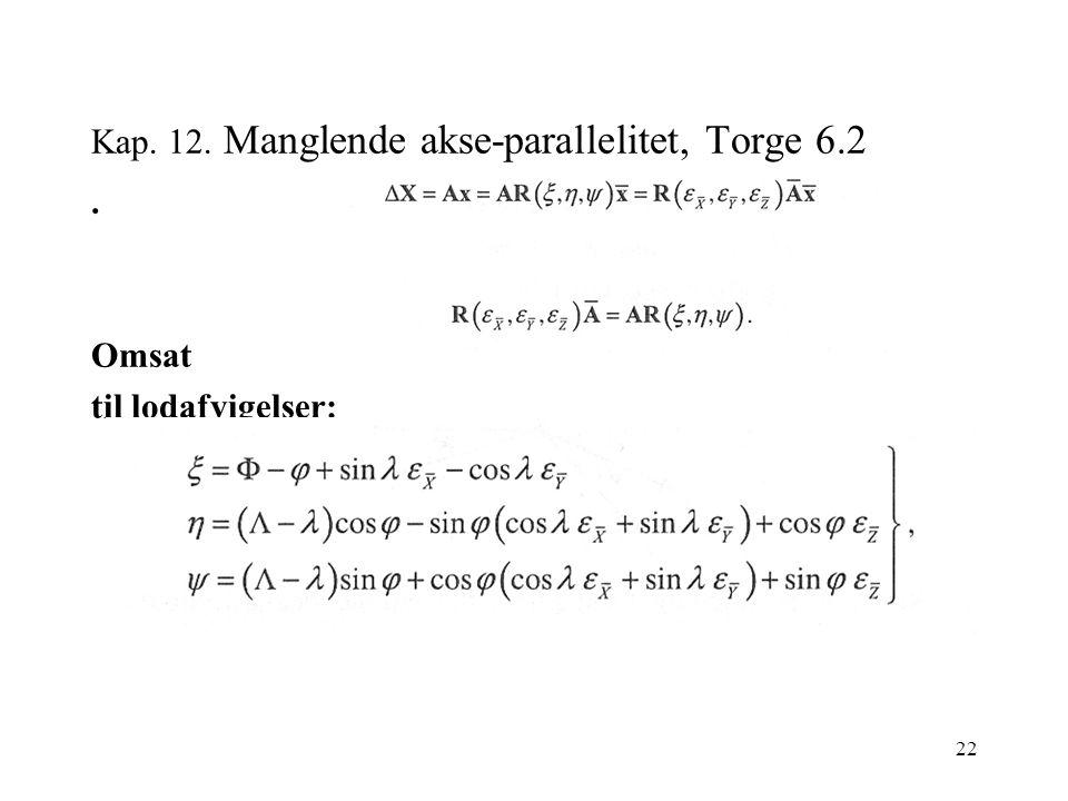 22 Kap. 12. Manglende akse-parallelitet, Torge 6.2. Omsat til lodafvigelser: