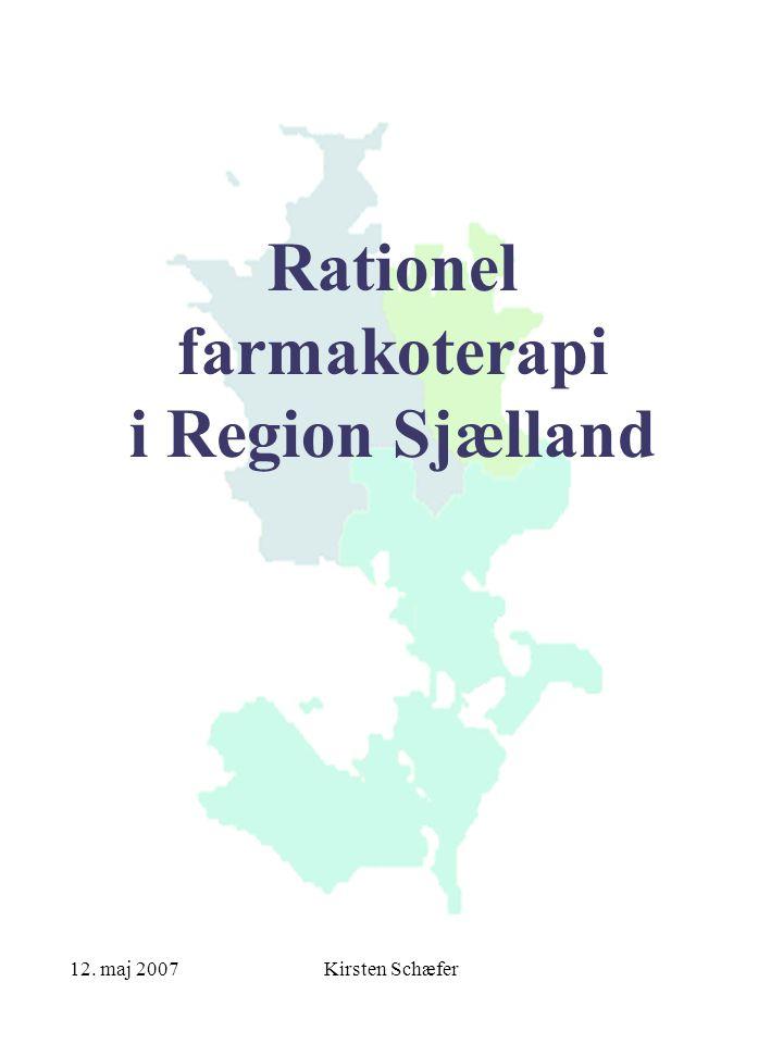 12. maj 2007Kirsten Schæfer Rationel farmakoterapi i Region Sjælland