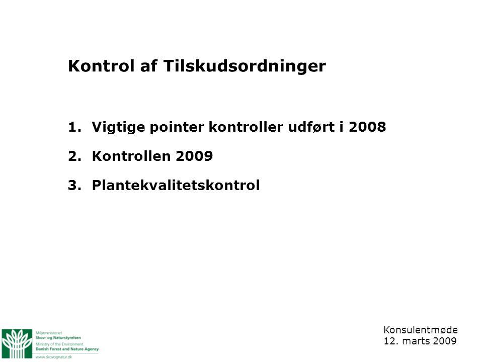 Kontrol af Tilskudsordninger 1.Vigtige pointer kontroller udført i 2008 2.Kontrollen 2009 3.Plantekvalitetskontrol Konsulentmøde 12.