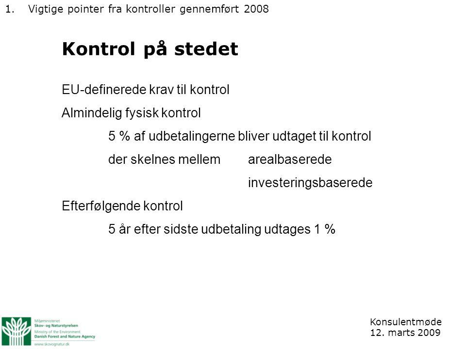 Kontrol på stedet EU-definerede krav til kontrol Almindelig fysisk kontrol 5 % af udbetalingerne bliver udtaget til kontrol der skelnes mellem arealbaserede investeringsbaserede Efterfølgende kontrol 5 år efter sidste udbetaling udtages 1 % Konsulentmøde 12.