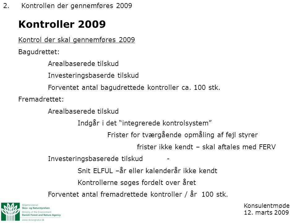 Kontroller 2009 Kontrol der skal gennemføres 2009 Bagudrettet: Arealbaserede tilskud Investeringsbaserde tilskud Forventet antal bagudrettede kontroller ca.