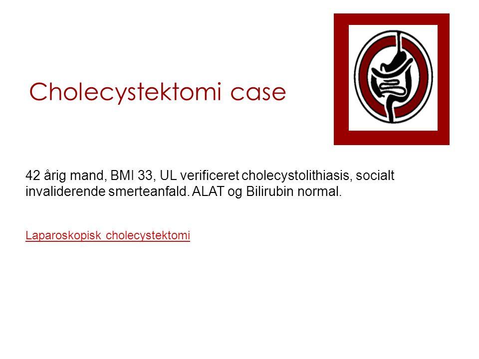 Cholecystektomi case 42 årig mand, BMI 33, UL verificeret cholecystolithiasis, socialt invaliderende smerteanfald.