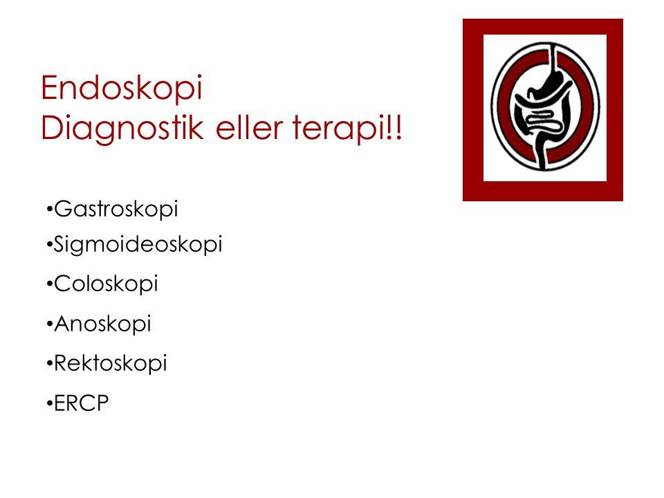 Endoskopi Diagnostik eller terapi!! Gastroskopi Sigmoideoskopi Coloskopi Anoskopi Rektoskopi ERCP