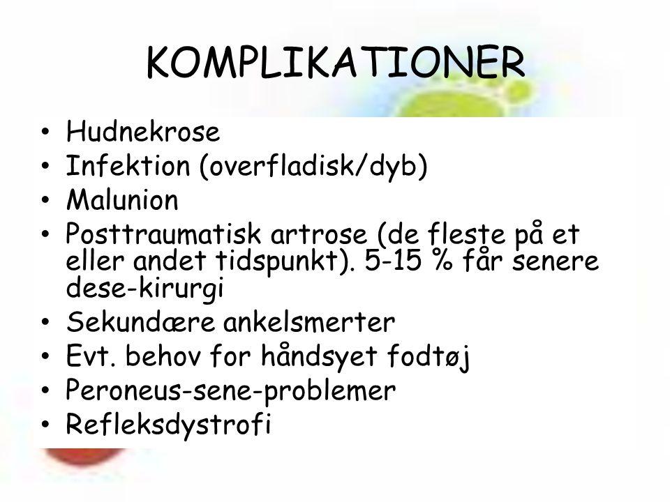 KOMPLIKATIONER Hudnekrose Infektion (overfladisk/dyb) Malunion Posttraumatisk artrose (de fleste på et eller andet tidspunkt).